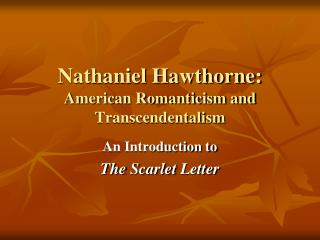 Nathaniel Hawthorne: American Romanticism and Transcendentalism