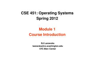 CSE 451: Operating Systems Spring 2012  Module 1 Course Introduction
