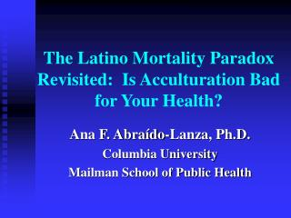 The Latino Mortality Paradox Revisited:  Is Acculturation Bad for Your Health