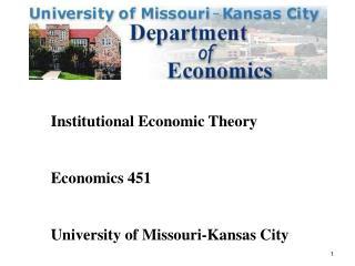 Institutional Economic Theory  Economics 451  University of Missouri-Kansas City