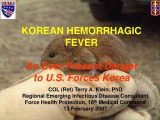 KOREAN HEMORRHAGIC FEVER  An Ever Present Danger to U.S. Forces Korea
