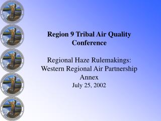 Region 9 Tribal Air Quality Conference  Regional Haze Rulemakings: Western Regional Air Partnership Annex  July 25, 2002