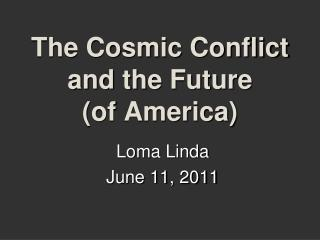 The Cosmic Conflict and the Future  of America
