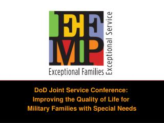 DoD Joint Service Conference:  Improving the Quality of Life for  Military Families with Special Needs