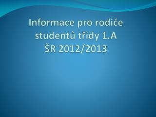 Informace pro rodice studentu tr dy 1.A  R 2012