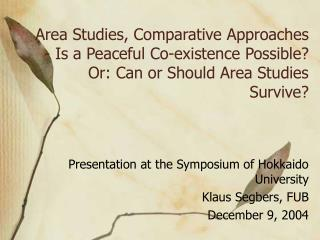Area Studies, Comparative Approaches    - Is a Peaceful Co-existence Possible Or: Can or Should Area Studies Survive