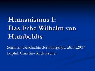 Humanismus I:  Das Erbe Wilhelm von Humboldts