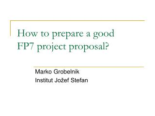 How to prepare a good  FP7 project proposal
