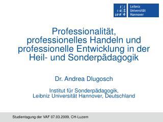 Professionalit t,  professionelles Handeln und  professionelle Entwicklung in der  Heil- und Sonderp dagogik   Dr. Andre