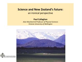 Science and New Zealands future:     an ironical perspective  Paul Callaghan Alan MacDiarmid Professor of Physical Scien