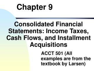 Consolidated Financial Statements: Income Taxes, Cash Flows, and Installment Acquisitions                         ACCT 5