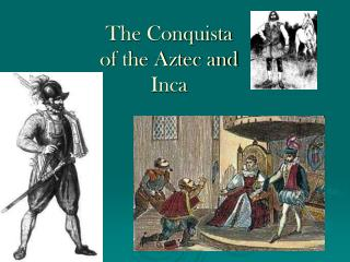 The Conquista of the Aztec and Inca