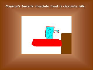 Cameron s favorite chocolate treat is chocolate milk.