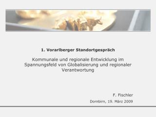 1. Vorarlberger Standortgespr ch  Kommunale und regionale Entwicklung im Spannungsfeld von Globalisierung und regionaler