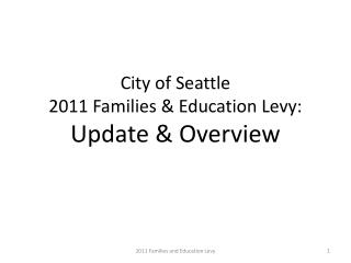 City of Seattle 2011 Families  Education Levy: Update  Overview
