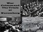 War Crimes and The Trials at Nuremberg