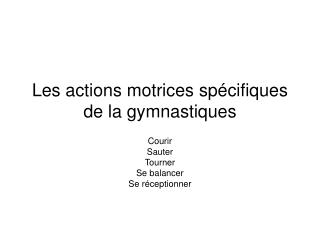 Les actions motrices sp cifiques de la gymnastiques
