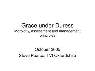 Grace under Duress  Morbidity, assessment and management principles