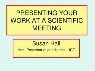 PRESENTING YOUR WORK AT A SCIENTIFIC MEETING