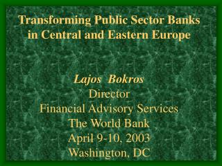 Transforming Public Sector Banks in Central and Eastern Europe   Lajos  Bokros Director  Financial Advisory Services The