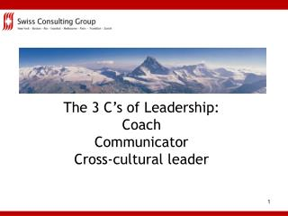 The 3 C s of Leadership: Coach Communicator Cross-cultural leader