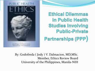 By: Godofreda  Jody  V. Dalmacion, MD,MSc. Member, Ethics Review Board University of the Philippines, Manila-NIH