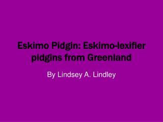 Eskimo Pidgin: Eskimo-lexifier pidgins from Greenland