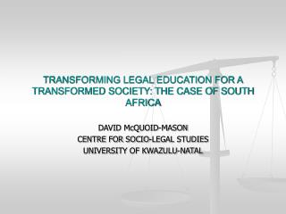TRANSFORMING LEGAL EDUCATION FOR A TRANSFORMED SOCIETY: THE CASE OF SOUTH AFRICA