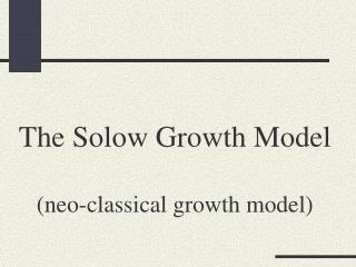 The Solow Growth Model  neo-classical growth model