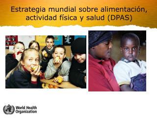 Estrategia mundial sobre alimentaci n, actividad f sica y salud DPAS