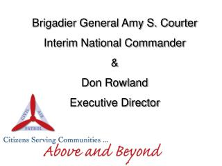 Brigadier General Amy S. Courter Interim National Commander  Don Rowland Executive Director
