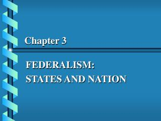 FEDERALISM: STATES AND NATION
