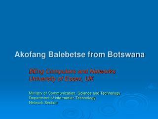 Akofang Balebetse from Botswana BEng Computers and Networks