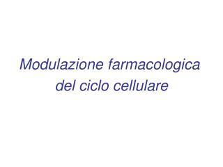 Modulazione farmacologica  del ciclo cellulare