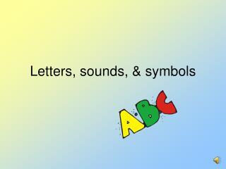 Letters, sounds,  symbols