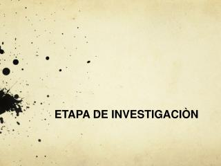 ETAPA DE INVESTIGACI N