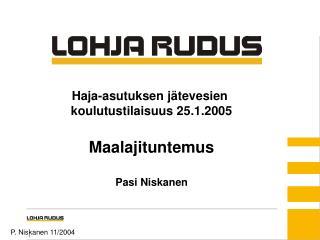 Haja-asutuksen j tevesien  koulutustilaisuus 25.1.2005  Maalajituntemus  Pasi Niskanen