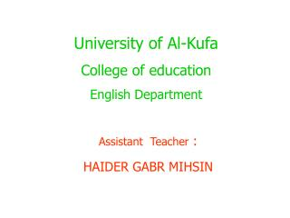 University of Al-Kufa  College of education  English Department   Assistant  Teacher :  HAIDER GABR MIHSIN