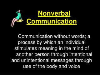 Nonverbal Communication   Communication without words; a process by which an individual stimulates meaning in the mind o