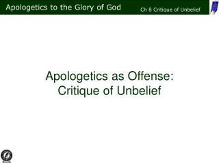 Apologetics as Offense: Critique of Unbelief