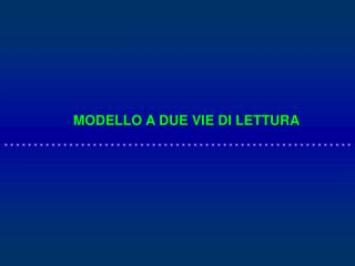 MODELLO A DUE VIE DI LETTURA