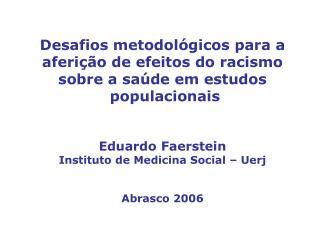 Desafios metodol gicos para a aferi  o de efeitos do racismo  sobre a sa de em estudos  populacionais    Eduardo Faerste