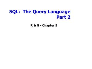 SQL:  The Query Language Part 2