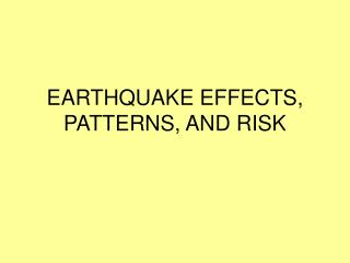 EARTHQUAKE EFFECTS, PATTERNS, AND RISK