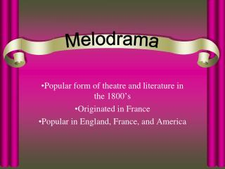 Popular form of theatre and literature in the 1800 s Originated in France Popular in England, France, and America