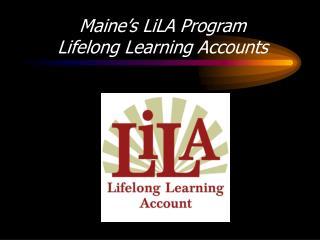 Maine s LiLA Program  Lifelong Learning Accounts