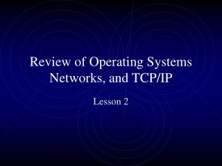 Review of Operating Systems Networks, and TCP