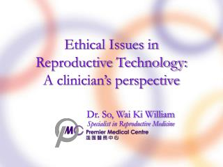 Ethical Issues in  Reproductive Technology: A clinician s perspective