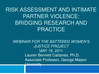 RISK ASSESSMENT AND INTIMATE PARTNER VIOLENCE:  BRIDGING RESEARCH AND PRACTICE  WEBINAR FOR THE BATTERED WOMEN S JUSTICE