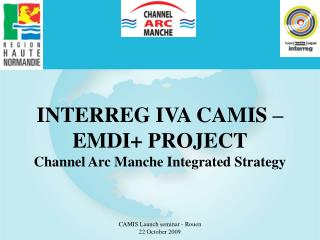 INTERREG IVA CAMIS   EMDI PROJECT Channel Arc Manche Integrated Strategy